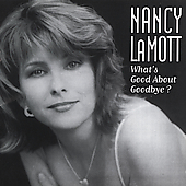 Nancy LaMott: What's Good About Goodbye?