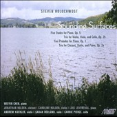 Steven Holochwost (b. 1978): Sounding Surfaces - 5 Etudes, Op. 5; String Trio, Op. 2b; 5 Preludes, Op. 1; Clarinet Trio