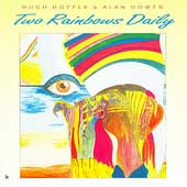 Hugh Hopper/Hugh Hopper & Alan Gowen/Alan Gowen: Two Rainbows Daily