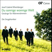 Rheinberger: Du sonnige wonnige Welt - Secular works for men's voices / Die Singphoniker