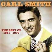 Carl Smith: The Best of 1951-1970 *