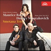 Ravel: Piano Trio in A minor; Shostakovich: Piano Trios Nos. 1 & 2 / Smetana Trio