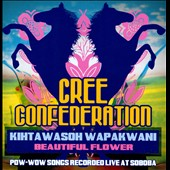 Cree Confederation: Kihtawasoh Wapakwani: Beautiful Flower