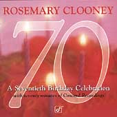 Rosemary Clooney: 70: A Seventieth Birthday Celebration