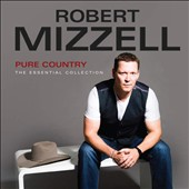 Robert Mizzell: Pure Country: The Essential Collection *