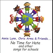 Chris Arms/Annie Lynn: No Time For Hate And Other Songs For Schools
