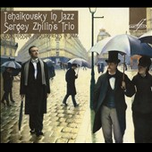 Sergei Zhilin Trio: Tchaikovsky in Jazz: The Seasons
