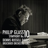 Philip Glass: Symphony No. 10; Concert Overture / Bruckner Orch., Linz, Russell Davies
