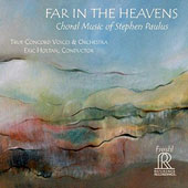 Far in the Heavens: Choral Music of Stephen Paulus - Prayers and Remembrances; Nunc dimittis; Little Elegy, et al. / True Concord Voices & Orch., Holtan