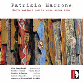 Patrizio Marrone (b. 1961): Conversations with things without a name Nos. 1-5; Adagio; Rondo / Ciro Longobardi, piano; Antonio Grande, guitar; Daniele Colombo, violin;  Saxophone quartet Arcadia