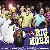 Various Artists: The Big Horn: The History of the Honkin' & Screamin' Saxophone [Box]
