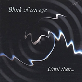 Blink of an Eye: Until Then