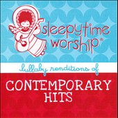 Lullaby Players: Sleepytime Worship: Lullaby Renditions of Contemporary Hits *