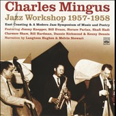 Charles Mingus: Jazz Workshop 1957-1958