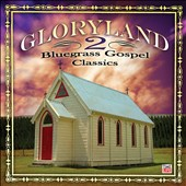Various Artists: Gloryland, Vol. 2: Bluegrass Gospel Classics