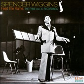 Spencer Wiggins: Feed the Flame: The Fame and XL Recordings *