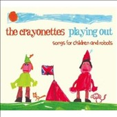 The Crayonettes: Playing Out: Songs for Children and Robots