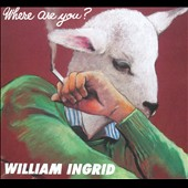 William Ingrid: Where Are You?