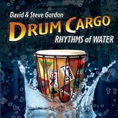 David & Steve Gordon: Drum Cargo: Rhythms of Water