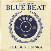 Various Artists: The Story Of Blue Beat 1960 - The Best In Ska The Beginnings
