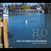 Rebecca Harper: H2O: Music For Reflection & Meditation [Digipak]