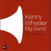 Kenny Wheeler: The Long Waiting