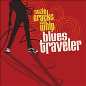 Blues Traveler: Suzie Cracks the Whip