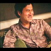 Jeff Kashiwa: Let It Ride [Digipak] *