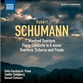 Schumann: Manfred Overture; Piano Concerto; Overture, Scherzo and Finale / Bella Davidovich, piano; Gerard Schwarz, Seattle SO