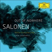 Esa-Pekka Salonen: Out of Nowhere - Violin Concerto; Nyx / Leila Josefowicz, violin