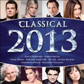 Classical 2013 / DiDonato, Rattle, Frag, Jaroussky, Lim, Balsom, Pahud, Villazon