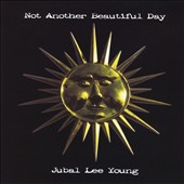 Jubal Lee Young: Not Another Beautiful Day