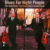 Nate Najar/Nate Najar Trio: Blues for Night People: The Nate Najar Trio Remembers Charlie Byrd
