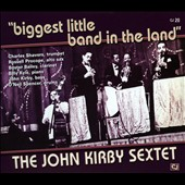 John Kirby (Bass)/John Kirby Sextet: The Biggest Little Band in the Land [Digipak]
