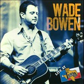 Wade Bowen: Live at Billy Bob's Texas