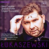Pawer Lukaszewski (b.1968) - Sacred Music Vol. 2: Veni Creator; Stabat Mater; Organ Concerto / Waclaw Golonka, organ