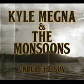 Kyle Megna & the Monsoons: Under The Sun [Digipak]