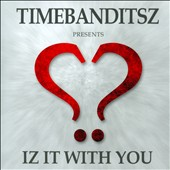 Timebanditsz: Iz It With You [Single]
