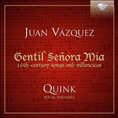 Juan Vasquez (c.1500-c.1560): Gentil Senora Mia, 16th-century songs and villancicos / Quink Vocal Ens.