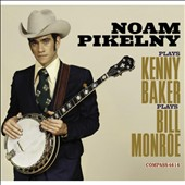 Noam Pikelny: Plays Kenny Baker Plays Bill Monroe