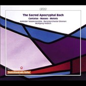 The Sacred Apocryphal Bach - Cantatas, masses, motets / Barockorchester Bremen