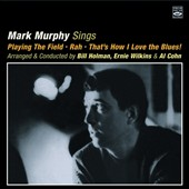 Mark Murphy (Vocal): Playing the Field/Rah/That's How I Love the Blues!