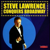 Steve Lawrence: Steve Lawrence Conquers Broadway