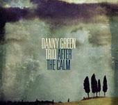 Danny Green Trio/Danny Green: After The Calm [Digipak]
