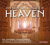 Into the House and Gate of Heaven: Music for All Saints - Pärt, Duruflé, Halley et al. / David Fishburn, organ; The St. Philip Cathedral Choir & Schola, Atlanta, GA; Adelmann