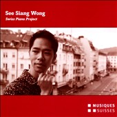 Swiss Piano Project: Contemporary Works for Piano / See Siang Wong, piano
