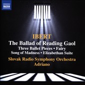 Ibert: The Ballad of Reading Gaol; Three Ballet Pieces; Fairy; Song of Madness; Elizabethan Suite / Slovak RSO; Adriano
