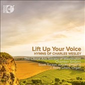 Lift Up Your Voice: Hymns of Charles Wesley / The Choral Art Society of Washington Chamber Singers; J. Reilly Lewis, organ