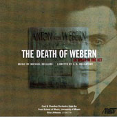 Michael Dellaira (b.1949): The Death of Webern, opera / Kevin Short; Eric McConnell; Chris O'Connor; Tony Boutté; Zaray Rodriguez; Mia Rojas; Ana Collado