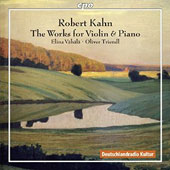 Robert Kahn (1865-1951): The Works for Violin & Piano / Elina Vahala, violin; Oliver Triendl, piano